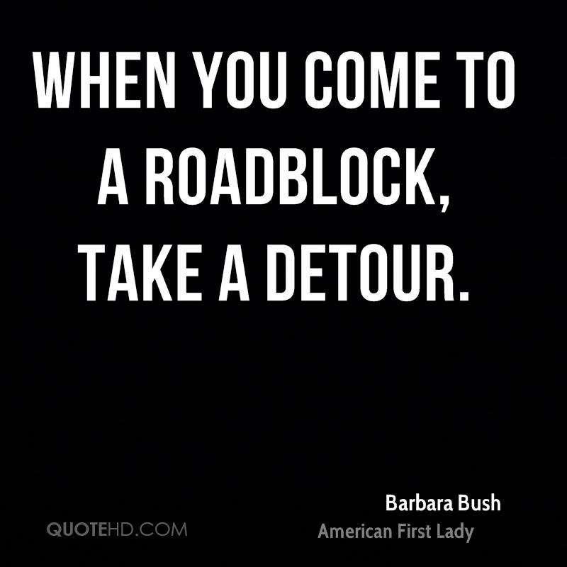 When you come to a roadblock, take a detour.
