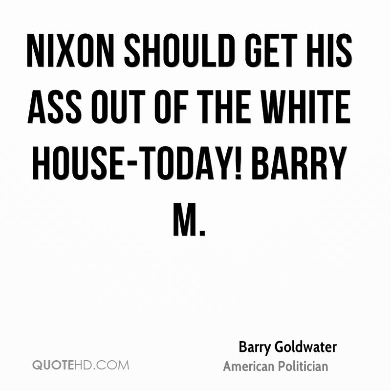 Nixon should get his ass out of the White House-Today! Barry M.