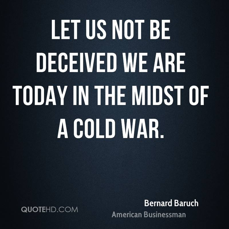 Let us not be deceived we are today in the midst of a cold war.