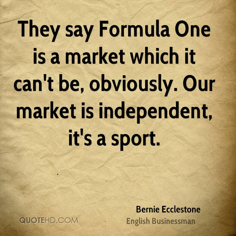 They say Formula One is a market which it can't be, obviously. Our market is independent, it's a sport.