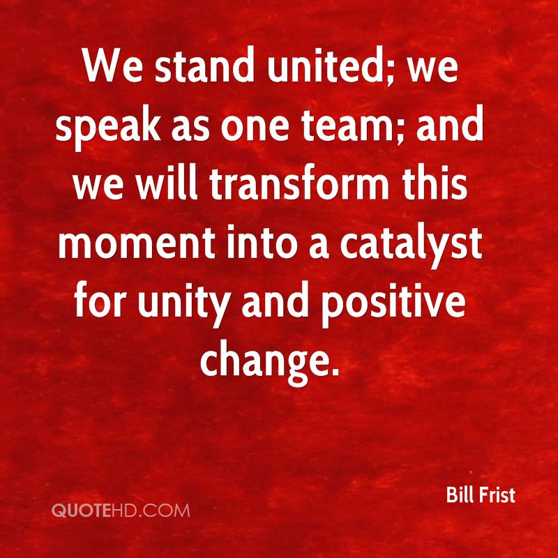 We stand united; we speak as one team; and we will transform this moment into a catalyst for unity and positive change.