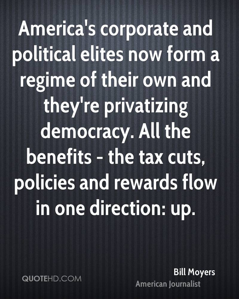 America's corporate and political elites now form a regime of their own and they're privatizing democracy. All the benefits - the tax cuts, policies and rewards flow in one direction: up.