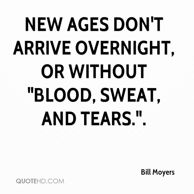 """New ages don't arrive overnight, or without """"blood, sweat, and tears.""""."""