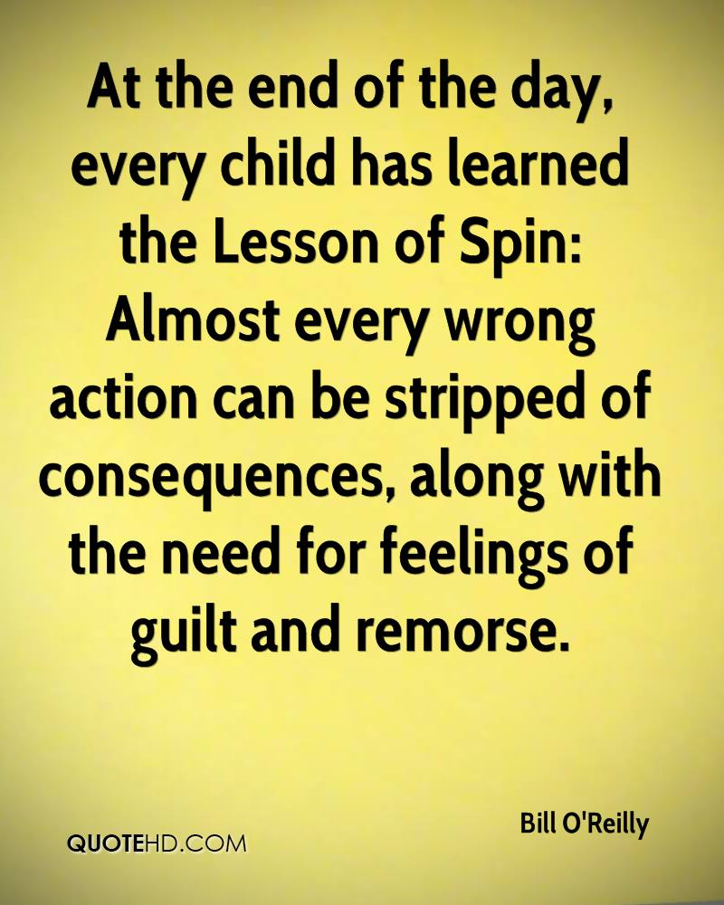 At the end of the day, every child has learned the Lesson of Spin: Almost every wrong action can be stripped of consequences, along with the need for feelings of guilt and remorse.