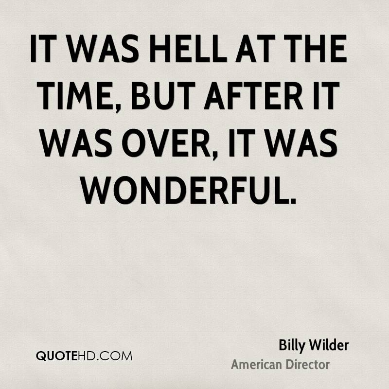 It was hell at the time, but after it was over, it was wonderful.