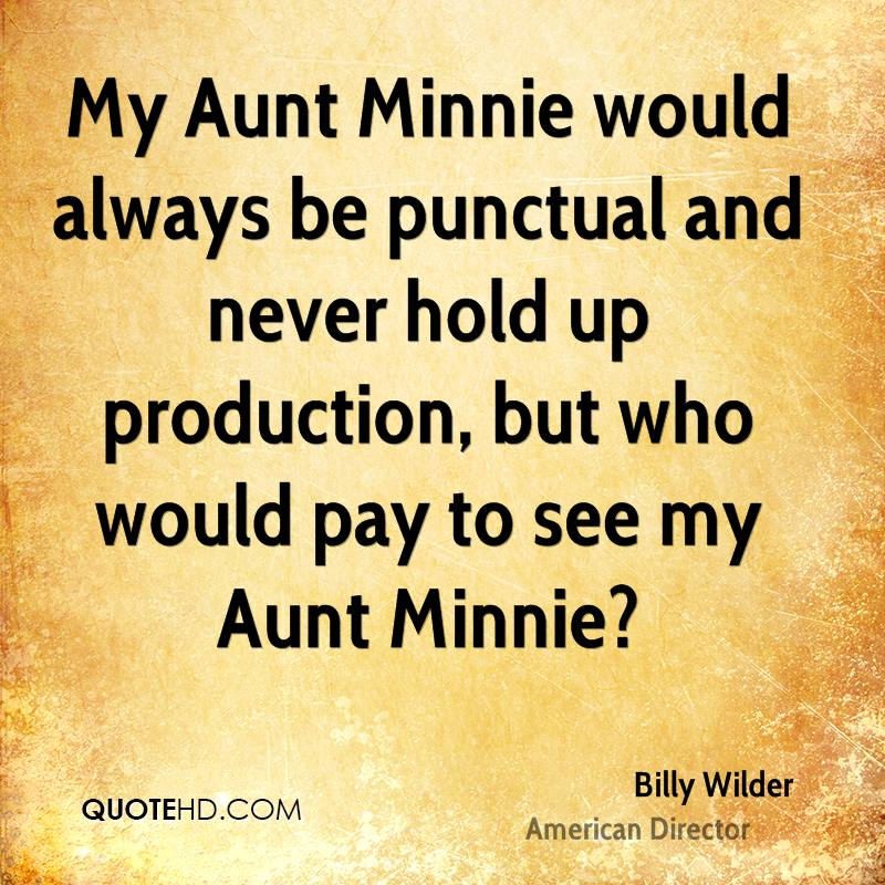 My Aunt Minnie would always be punctual and never hold up production, but who would pay to see my Aunt Minnie?