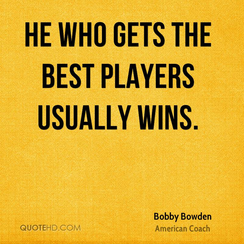 He who gets the best players usually wins.