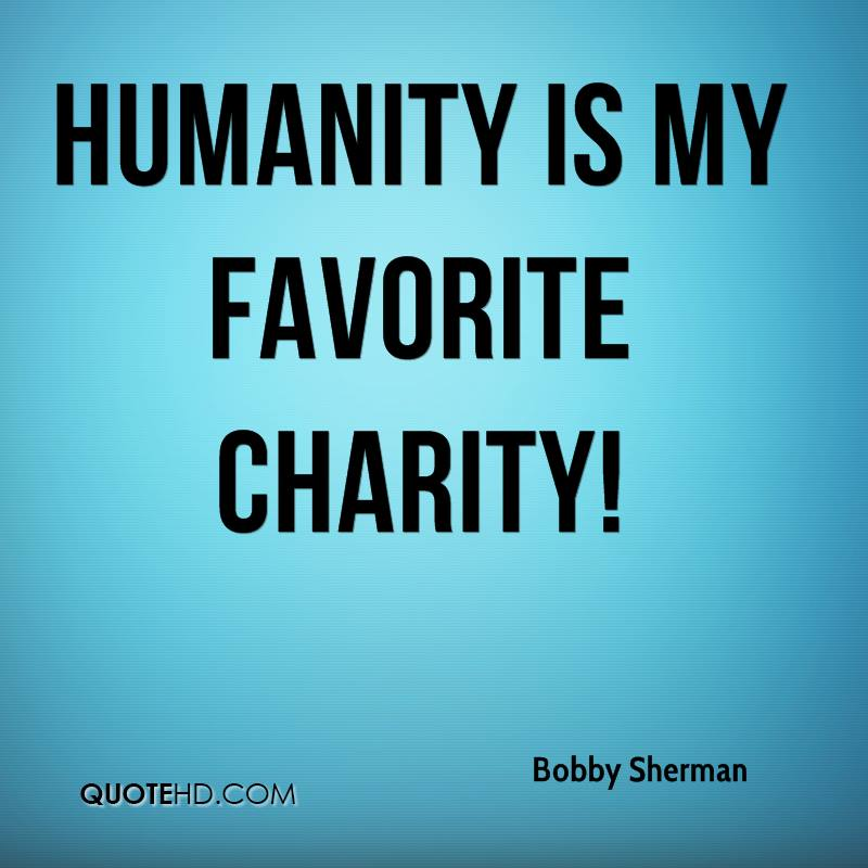 Humanity is my favorite charity!