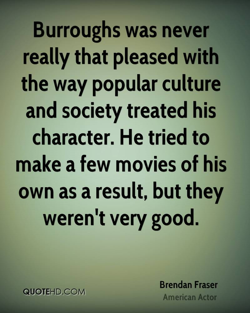 Burroughs was never really that pleased with the way popular culture and society treated his character. He tried to make a few movies of his own as a result, but they weren't very good.