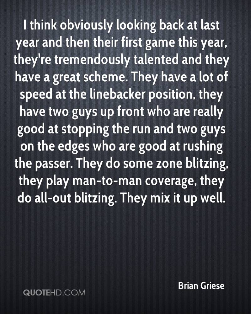 I think obviously looking back at last year and then their first game this year, they're tremendously talented and they have a great scheme. They have a lot of speed at the linebacker position, they have two guys up front who are really good at stopping the run and two guys on the edges who are good at rushing the passer. They do some zone blitzing, they play man-to-man coverage, they do all-out blitzing. They mix it up well.