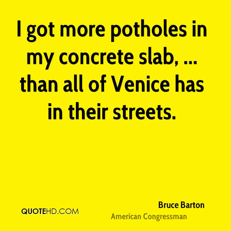 I got more potholes in my concrete slab, ... than all of Venice has in their streets.