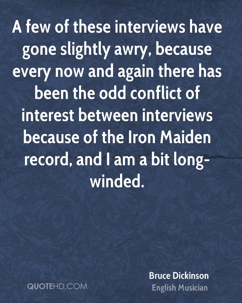 A few of these interviews have gone slightly awry, because every now and again there has been the odd conflict of interest between interviews because of the Iron Maiden record, and I am a bit long-winded.