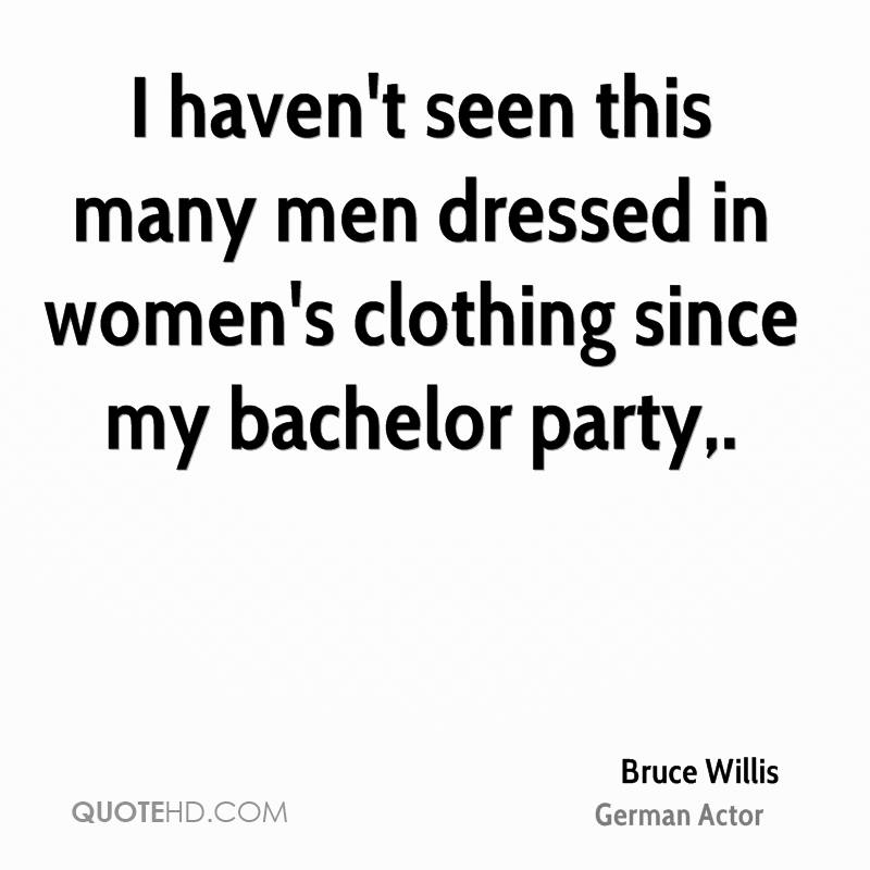I haven't seen this many men dressed in women's clothing since my bachelor party.