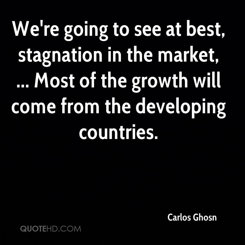 We're going to see at best, stagnation in the market, ... Most of the growth will come from the developing countries.