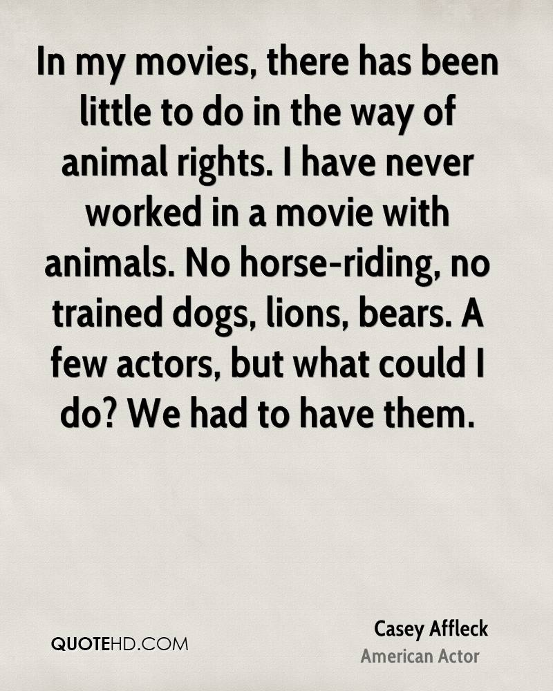 Animal Rights Quotes Casey Affleck Quotes  Quotehd