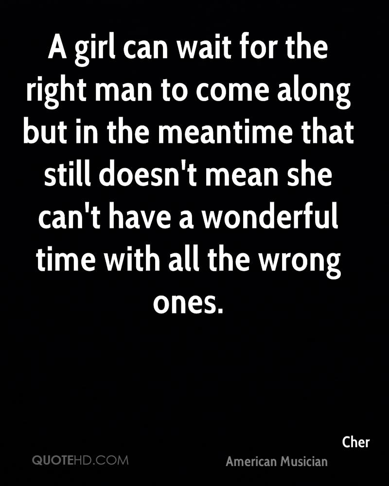When The Right Time Comes Quotes: Cher Time Quotes