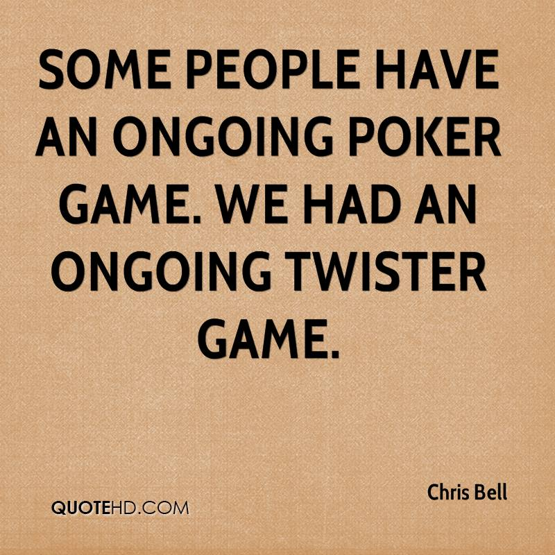 Some people have an ongoing poker game. We had an ongoing Twister game.