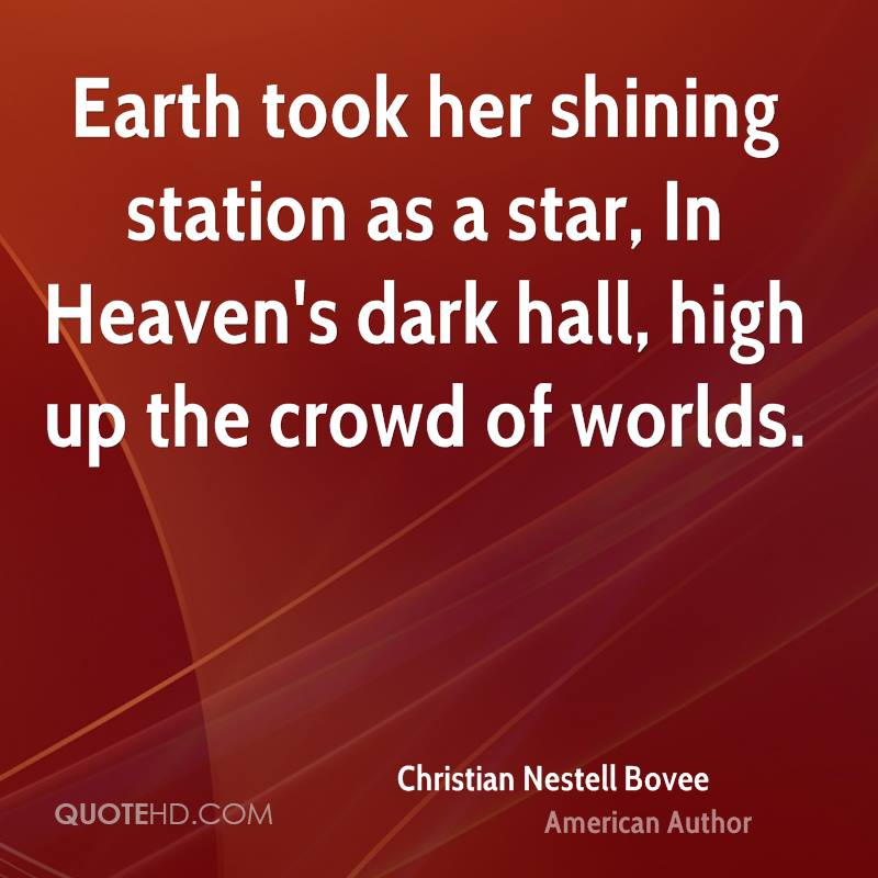 Earth took her shining station as a star, In Heaven's dark hall, high up the crowd of worlds.