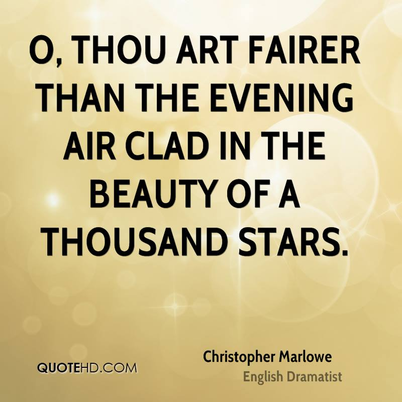 O, thou art fairer than the evening air clad in the beauty of a thousand stars.