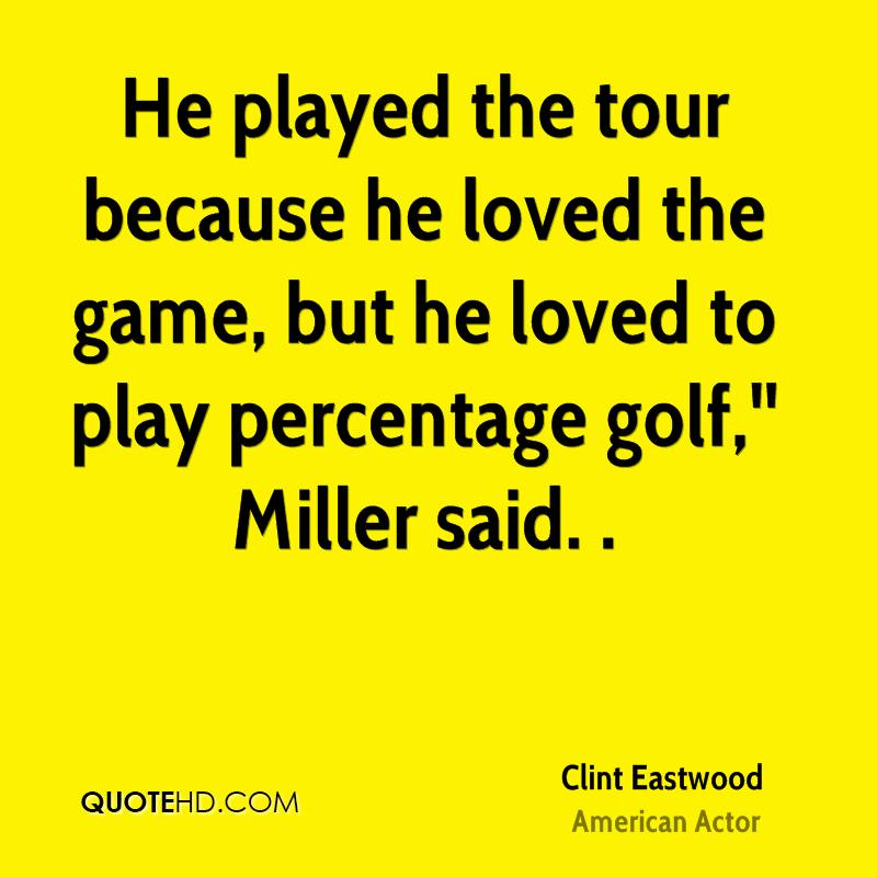 He played the tour because he loved the game, but he loved to play percentage golf,'' Miller said. .