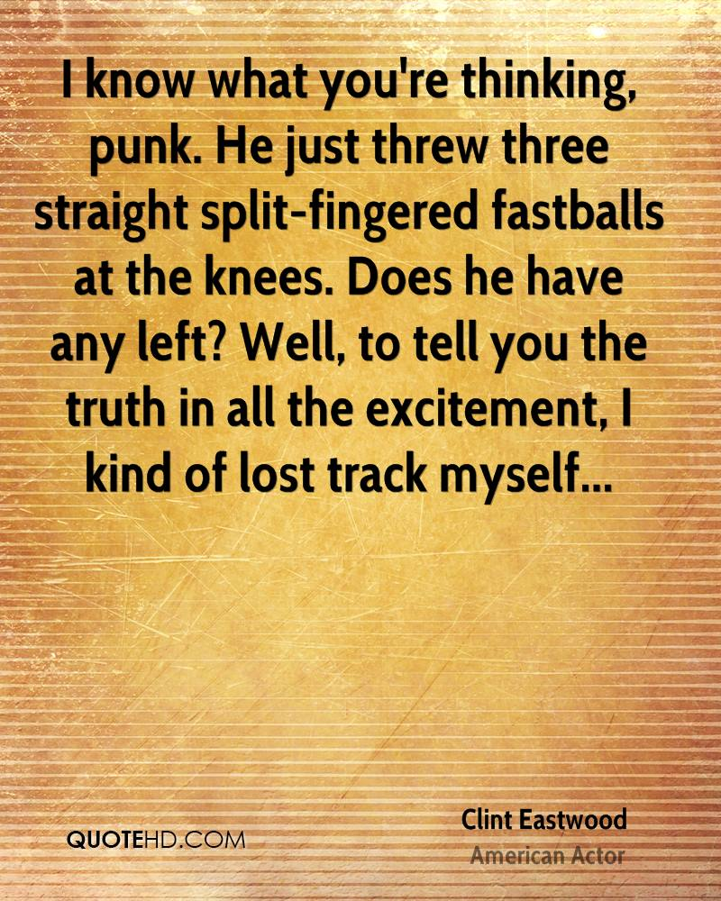 I know what you're thinking, punk. He just threw three straight split-fingered fastballs at the knees. Does he have any left? Well, to tell you the truth in all the excitement, I kind of lost track myself...