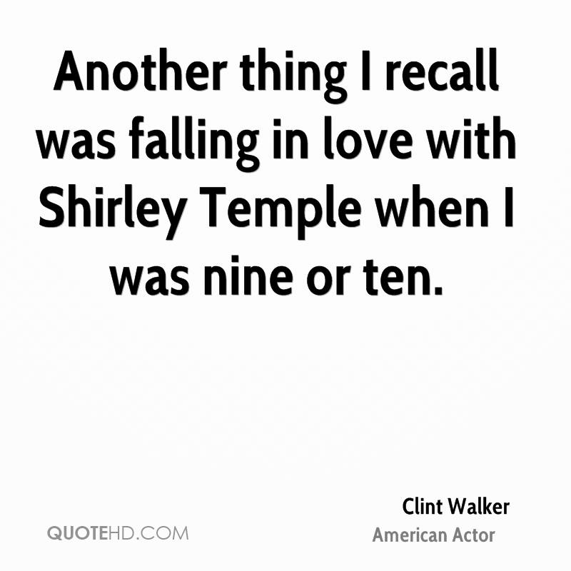 Another thing I recall was falling in love with Shirley Temple when I was nine or ten.