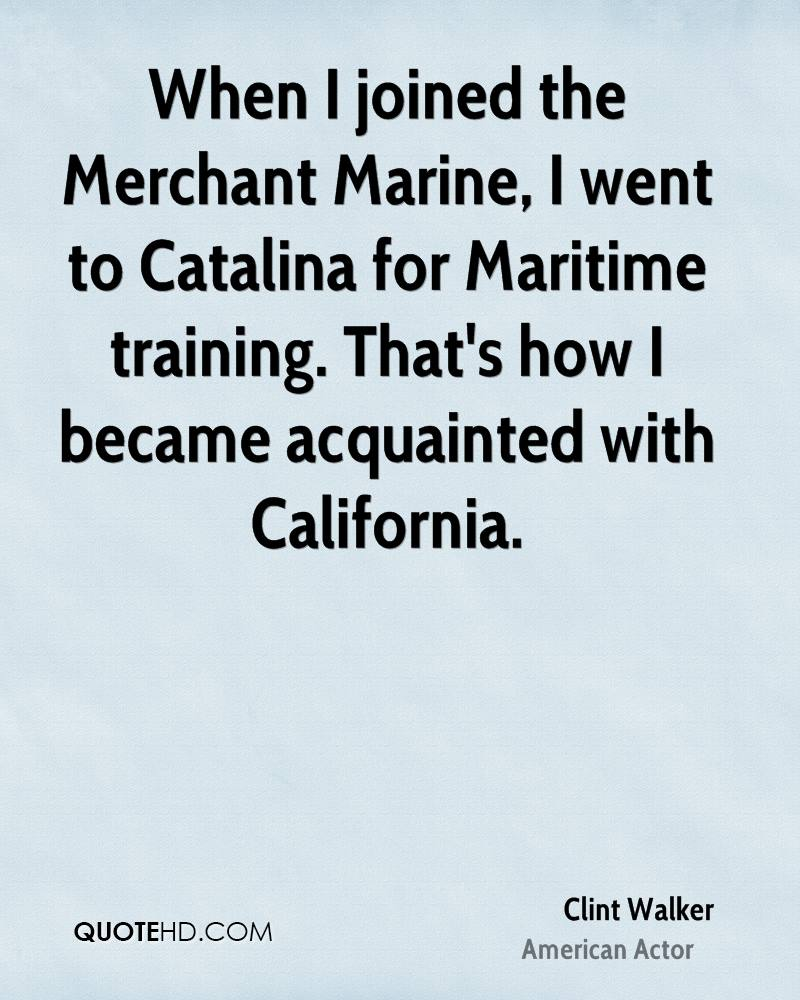 When I joined the Merchant Marine, I went to Catalina for Maritime training. That's how I became acquainted with California.
