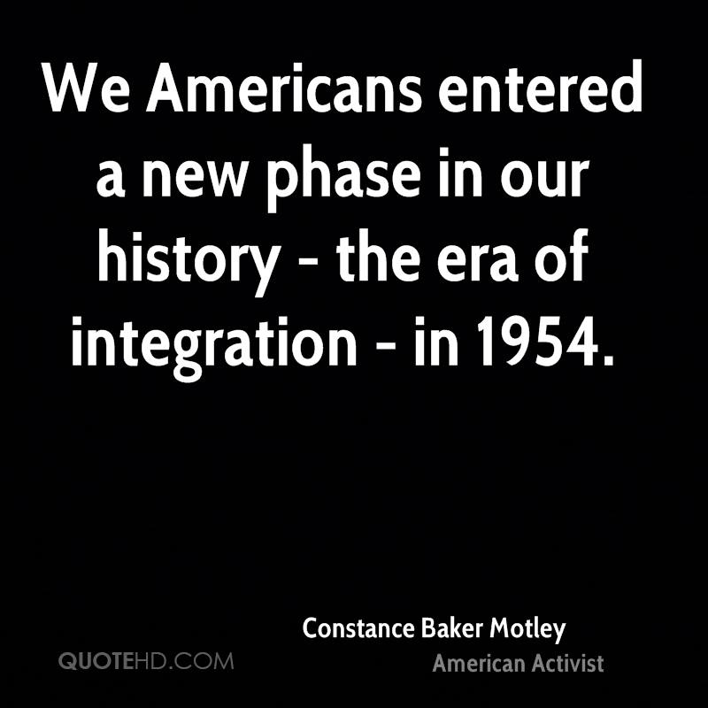 We Americans entered a new phase in our history - the era of integration - in 1954.