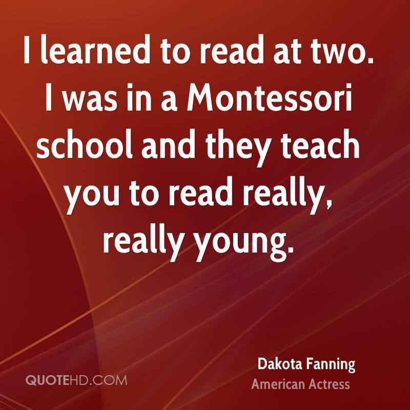 I learned to read at two. I was in a Montessori school and they teach you to read really, really young.