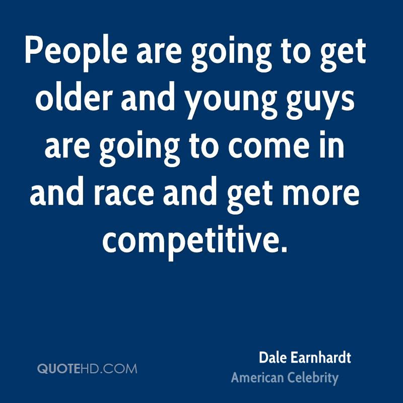 People are going to get older and young guys are going to come in and race and get more competitive.