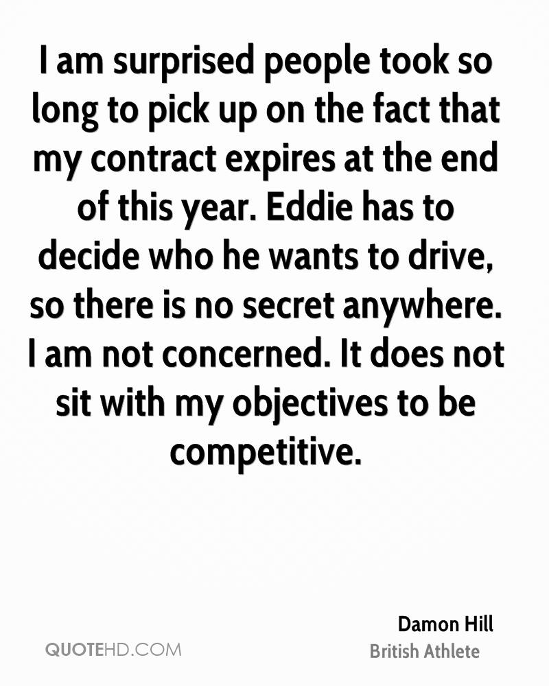 I am surprised people took so long to pick up on the fact that my contract expires at the end of this year. Eddie has to decide who he wants to drive, so there is no secret anywhere. I am not concerned. It does not sit with my objectives to be competitive.