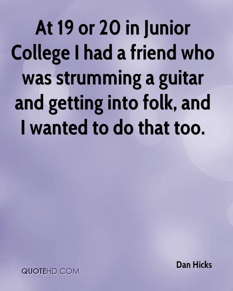 dan hicks quotes quotehd at 19 or 20 in junior college i had a friend who was strumming a guitar