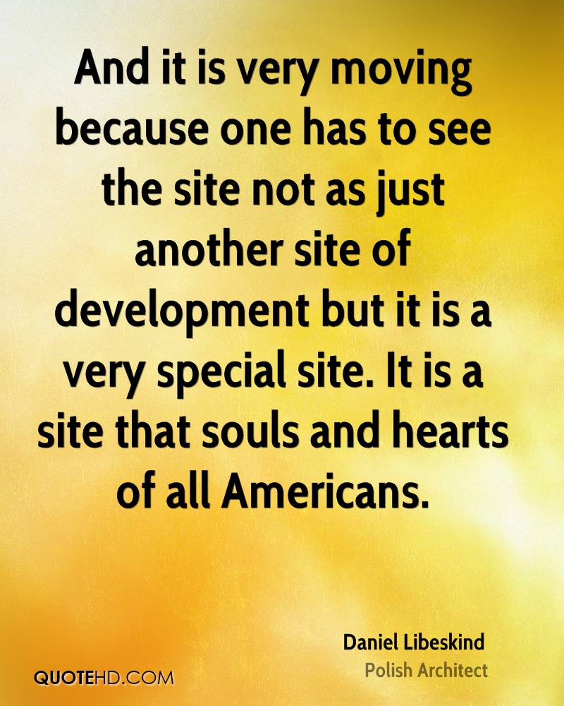 And it is very moving because one has to see the site not as just another site of development but it is a very special site. It is a site that souls and hearts of all Americans.