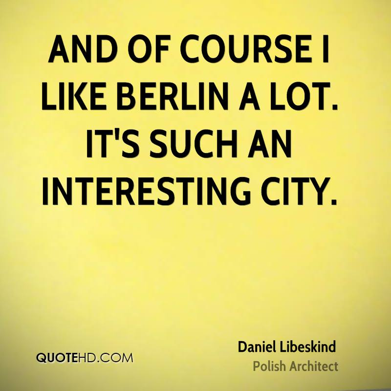 And of course I like Berlin a lot. It's such an interesting city.