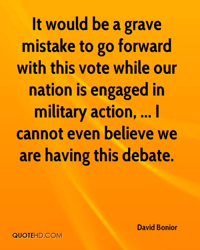 It would be a grave mistake to go forward with this vote while our nation is engaged in military action, ... I cannot even believe we are having this debate.