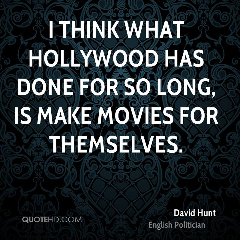 I think what Hollywood has done for so long, is make movies for themselves.