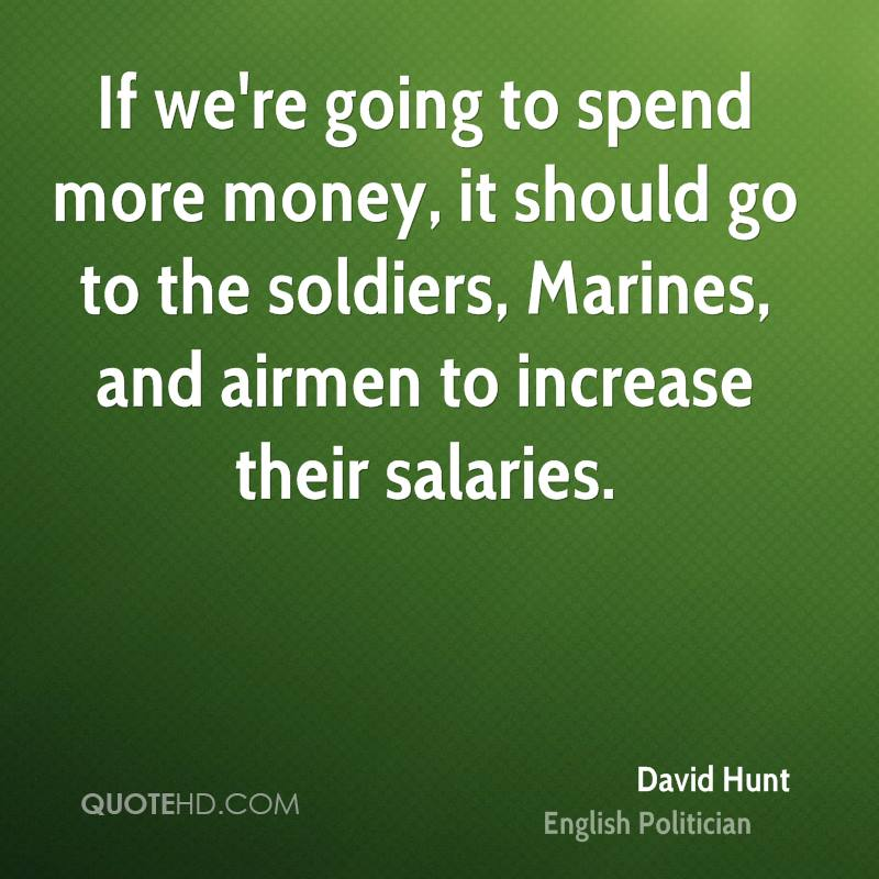 If we're going to spend more money, it should go to the soldiers, Marines, and airmen to increase their salaries.
