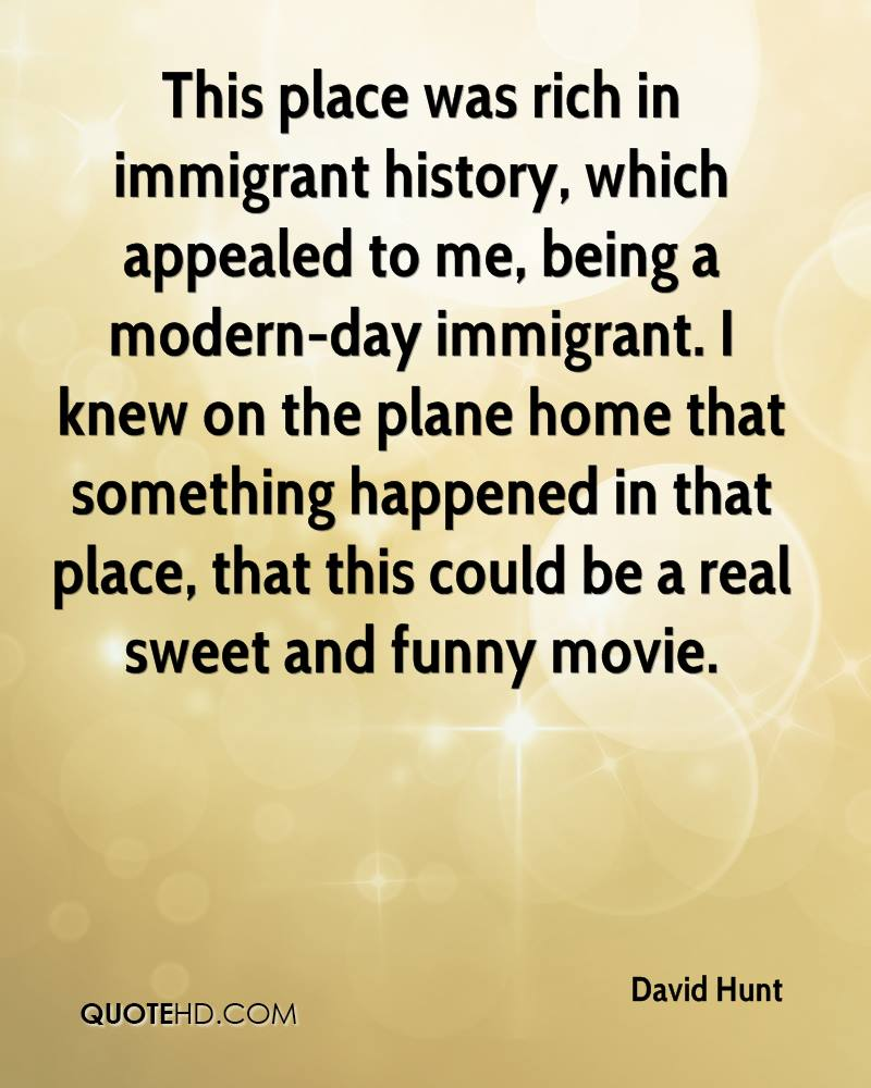 This place was rich in immigrant history, which appealed to me, being a modern-day immigrant. I knew on the plane home that something happened in that place, that this could be a real sweet and funny movie.