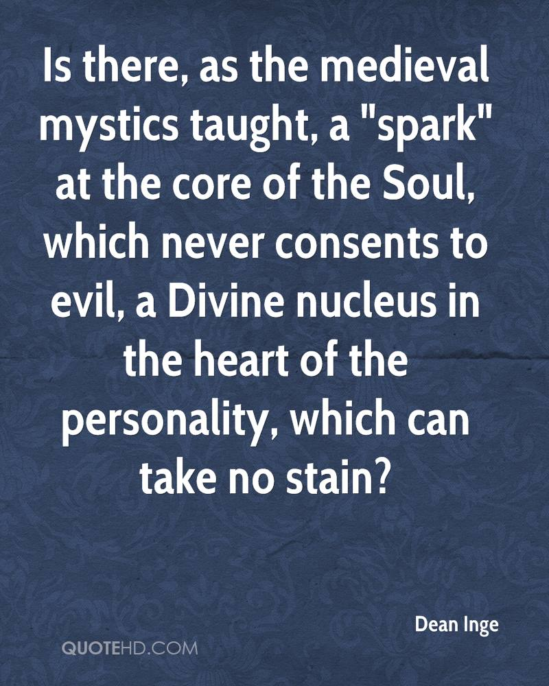 "Is there, as the medieval mystics taught, a ""spark"" at the core of the Soul, which never consents to evil, a Divine nucleus in the heart of the personality, which can take no stain?"