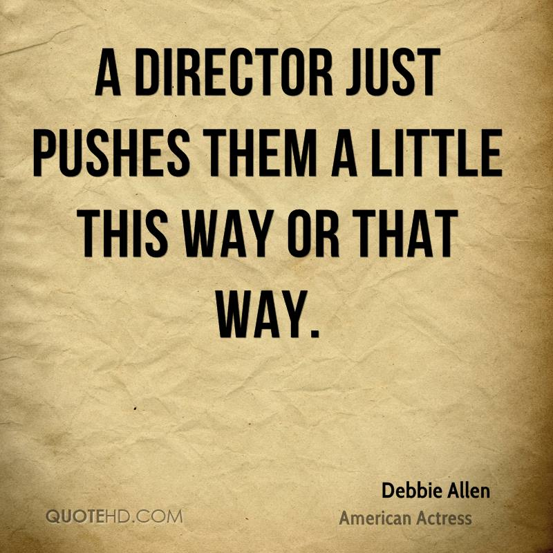 A director just pushes them a little this way or that way.