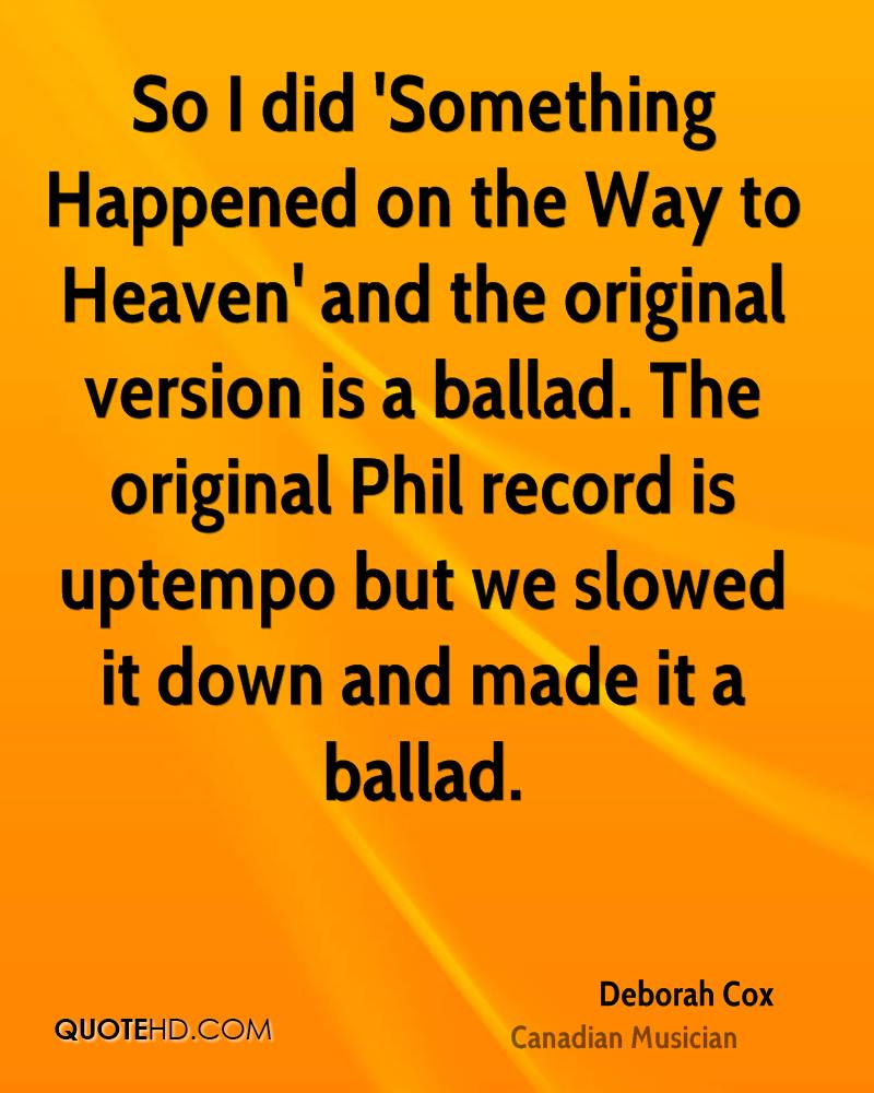 So I did 'Something Happened on the Way to Heaven' and the original version is a ballad. The original Phil record is uptempo but we slowed it down and made it a ballad.