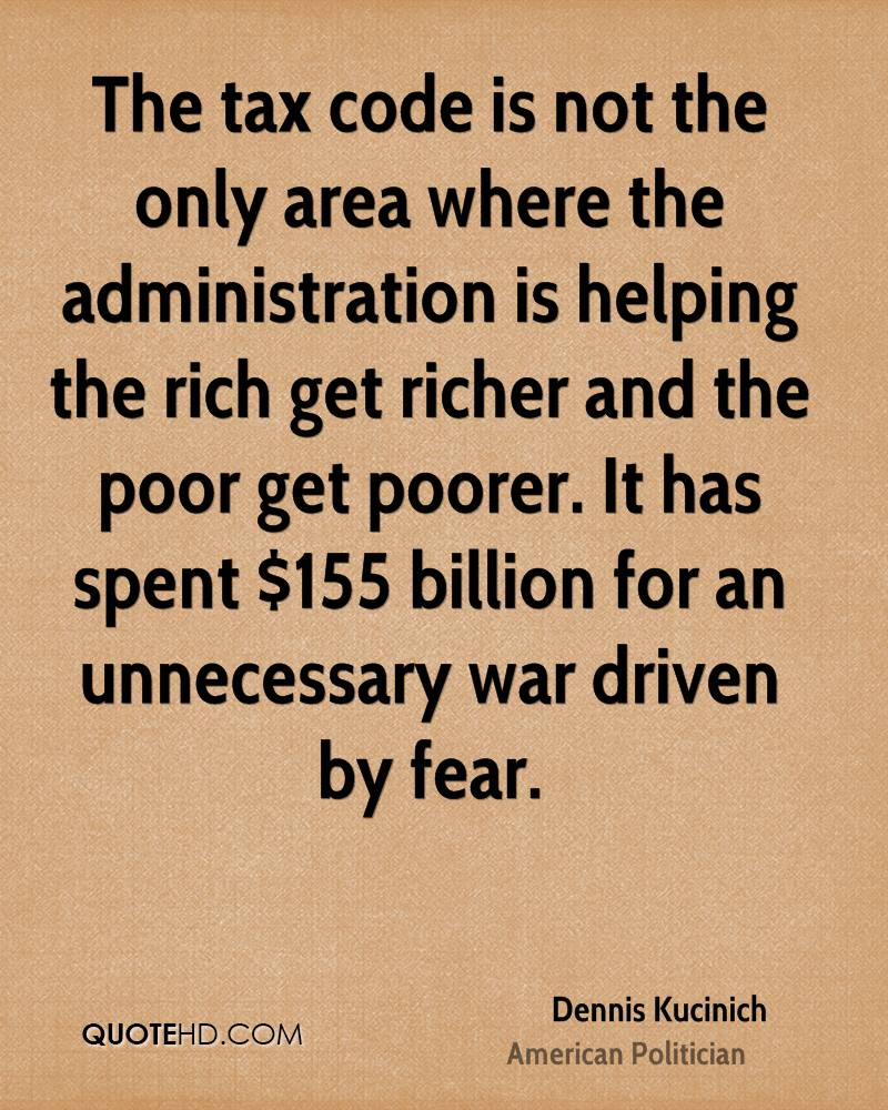 The tax code is not the only area where the administration is helping the rich get richer and the poor get poorer. It has spent $155 billion for an unnecessary war driven by fear.