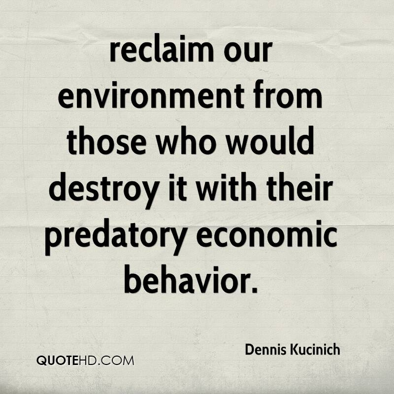 reclaim our environment from those who would destroy it with their predatory economic behavior.