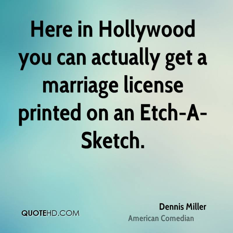 Here in Hollywood you can actually get a marriage license printed on an Etch-A-Sketch.