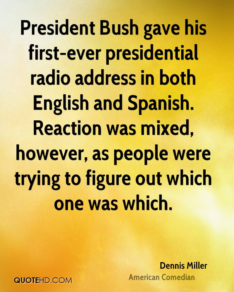 President Bush gave his first-ever presidential radio address in both English and Spanish. Reaction was mixed, however, as people were trying to figure out which one was which.