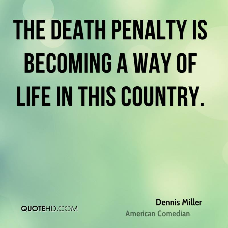 The death penalty is becoming a way of life in this country.