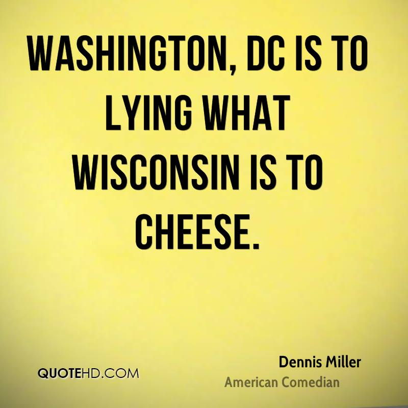 Washington, DC is to lying what Wisconsin is to cheese.