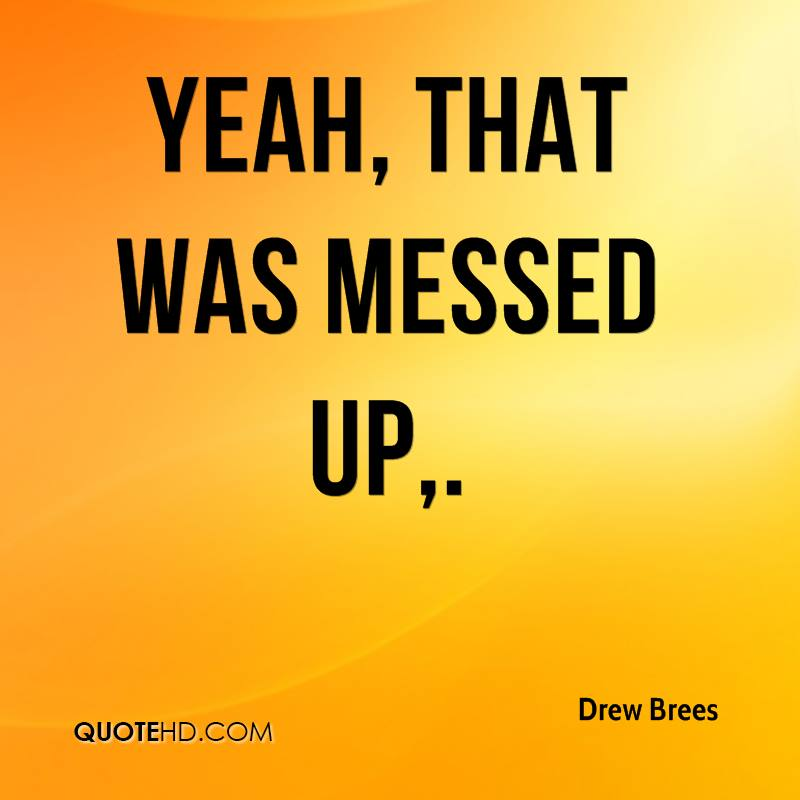 Messed Up Life Quotes: Drew Brees Quotes