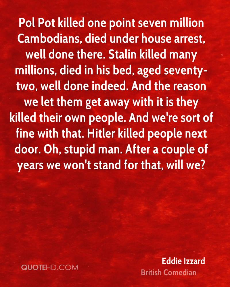 Pol Pot Quotes Eddie Izzard Quotes  Quotehd