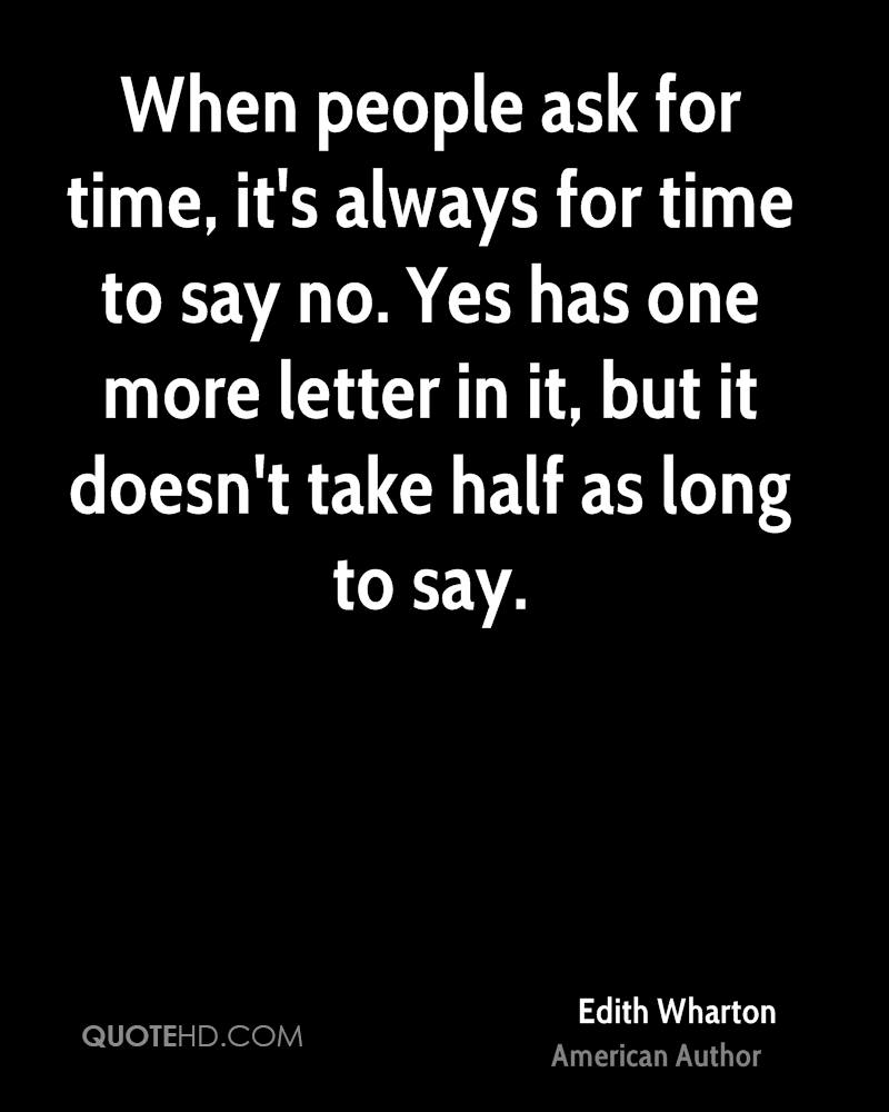 When people ask for time, it's always for time to say no. Yes has one more letter in it, but it doesn't take half as long to say.